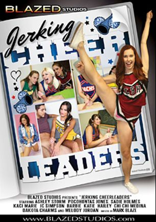 Jerking Cheerleaders, starring Dakota Charms, Chi Chi Medina, Ashley Storm, Sadie Holmes, Pocahontas Jones, Melody Jordan, Kaci Marie, J.C. Simpson, Hailey, Barbie and Katie, produced by Blazed Studios.