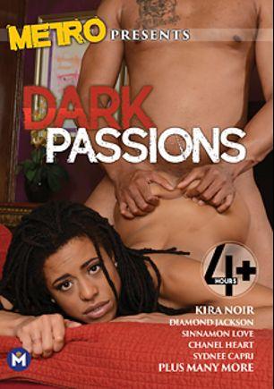 Dark Passions, starring Kira Noir, Channel Heart, Osa Lovely, Diamond Jackson, Sydnee Capri, Sinnamon Love, Velvet Rose, Jada Fire, Cherokee and Monique, produced by Metro Media Entertainment.