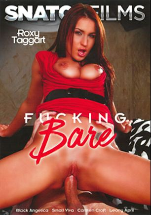Fucking Bare, starring Roxy Taggart, Leony April, Carmen Croft, Sabina Blue and Black Angelica, produced by Snatch Films.