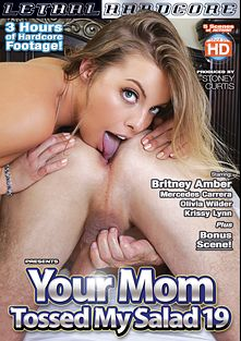 Your Mom Tossed My Salad 19, starring Britney Amber, Mercedes Carrera, Olivia Wilder and Krissy Lynn, produced by Lethal Hardcore.