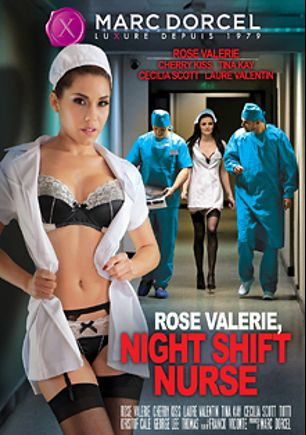 Rose Valerie, Night Shift Nurse, starring Rose Valerie, Laure Valentin, Cecilia Scott, George Lee, Cherry Kiss, Tina Kay, Totti and Paolo Harver, produced by Marc Dorcel SBO and Marc Dorcel.