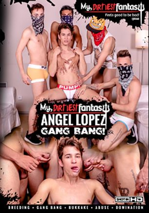 My Dirtiest Fantasy: Angel Lopez Gang Bang, starring Angel Lopez, produced by My Dirtiest Fantasy and Staxus.