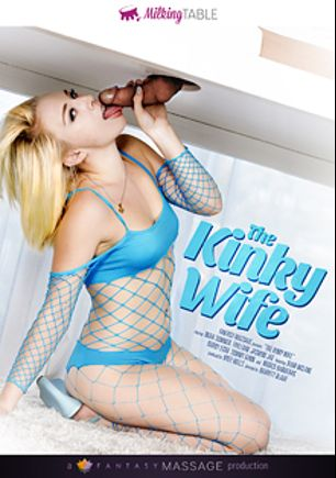 The Kinky Wife, starring Trillium (f), Robby Echo, Jasmine Jae, Ryan McLane, India Summer, Tommy Gunn and Marco Banderas, produced by Fantasy Massage Production and Milking Table.