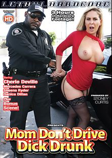 Mom Don't Drive Dick Drunk, starring Cherie DeVille, Mercedes Carrera, Sheena Ryder and Danica Dillan, produced by Lethal Hardcore.