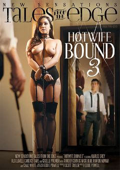 "Adult entertainment movie ""Tales From The Edge: Hotwife Bound 3"" starring Karlee Grey, Giselle Palmer & Alix Lovell. Produced by New Sensations."