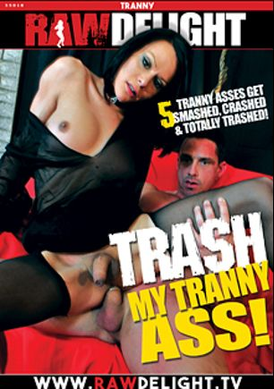 Trash My Tranny Ass, produced by Gothic Media, Raw Delight and Sunset Media.