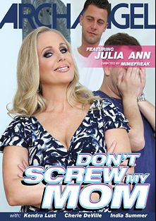 Don't Screw My Mom, starring Julia Ann, Kendra Lust, Cherie DeVille and India Summer, produced by ArchAngel.