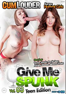 Give Me Spunk 3: Teen Edition, starring Taylor Sands, Silvana Violet, Paula Teen, Pablo Ferrari, Moisex, Ashley Woods, Juan Z and Nick Moreno, produced by Cum Louder.