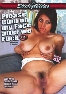 Please Cum On My Face After We Fuck 10, starring Ella Knox, Kimber Veils, Gia Paige, Candice Dare, Chad White and Aaron Wilcox, produced by Sticky Video.