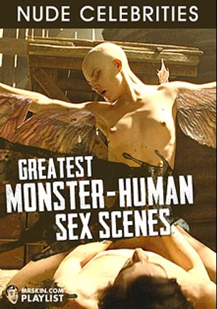 Greatest Monster-Human Sex Scenes, produced by Mr. Skin.