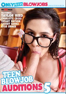 Teen Blowjob Auditions 5, starring Taylor Reed, Tiffany Watson, Kylie Sinner, Charlotte O'Ryan and Cassidy Banks, produced by Only Teen Blowjobs.