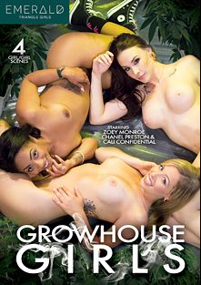 Growhouse Girls, starring Cali Confidential, Zoey Monroe, Chanel Preston, Jenna J Foxx and Cherie DeVille, produced by Emerald Triangle Girls.