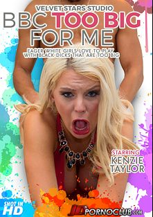 BBC Too Big For Me: Kenzie Taylor, starring Kenzie Taylor and Ricky Johnson, produced by Velvet Stars Inc Studio and JD Pornoclub.