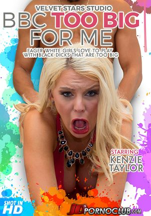 Straight Adult Movie BBC Too Big For Me: Kenzie Taylor