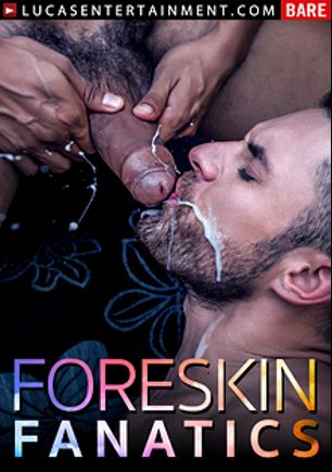 Foreskin Fanatics, starring Philip Zyos, Alejandro Castillo, Bogdan Gromov, Josh Moore, Raymer, Derek Allan, Drae Axtell, James Castle and Leo Forte, produced by Lucas Entertainment.