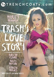 Trashy Love Story, starring Holly Hendrix, Evelyn Claire, Kenzie Reeves and Riley Nixon, produced by TrenchCoatX and Jules Jordan Video.
