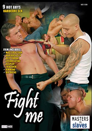 Fight Me, starring Steve Spy, Jeffrey Branson, Chris Hacker, Chris Stone (E.C.S), Ric Hummer, Giuseppe Pardi, Tattoo Junior, James Jones and Mickey, produced by Masters Vs. Slaves and XY Studios.