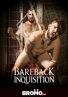 Bareback Inquisition, starring Jaxton Wheeler, Damien Stone, Duncan (Sean Cody), Buck Richards and Jordan Levine, produced by Bromo.