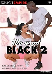 """Featured Category - Black Dicks / White Chicks presents the adult entertainment movie """"We Want Black 2""""."""