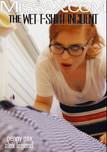 The Wet T-shirt Incident, starring Penny Pax and Alex Legend, produced by Missa X.