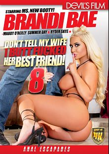 Don't Tell My Wife I Buttfucked Her Best Friend 8, starring Brandi Bae, Johnny Goodluck, Maddy O'Reilly, Ryan McLane, Jake Adams, Eric John, Ryder Skye and Summer Day, produced by Devils Film and Devil's Film.