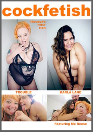 CockFetish: Trouble's First Dick, starring Courtney Trouble, Karla Lane and Mo Reese, produced by TROUBLEfilms.