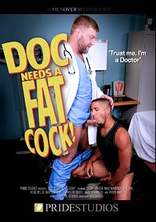 Doc Needs A Fat Cock, starring Mike Maverick, Colby Jansen, Aiden Hart, Rego Bello, Ace Era, Chandler Scott, Max Sargent and Jace Chambers, produced by Pride Studios and Men Over 30.