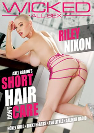 Axel Braun's Short Hair Don't Care, starring Riley Nixon, Aaliyah Hadid, Honey Gold, Ava Little, Ike Diezel, Nikki Hearts, Seth Gamble, Tommy Gunn, Ramon Nomar and Mr. Pete, produced by Wicked Pictures.