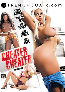 Cheater Cheater, starring Bridgette B., Kayden Kross, Arie Faye, Alexa Grace, Ana Foxx and Xander Corvus, produced by TrenchCoatX.
