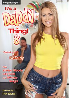 It's A Daddy Thing 8, starring Jill Kassidy, Alex Knight, Lilly Ford, Whitney Wright, Kimber Wood, Tommy Gunn, Ramon Nomar and John Strong, produced by Elegant Angel Productions.