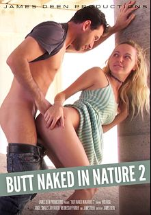 Butt Naked In Nature 2, starring Iris Rose, Wednesday Parker, Angel Smalls, Jay Taylor and James Deen, produced by James Deen Productions and Girlfriends Films.