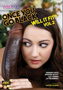 Once You Go Black...Will It Fit 2, starring Lily Adams, Hannah Hays, Kristen Scott, Rob Piper, Isiah Maxwell, Liv Revamped, Prince Yahshua and Sean Michaels, produced by Video Team.