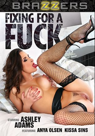 Fixing For A Fuck, starring Ashley Adams, Kissa Sins and Anya Olsen, produced by Brazzers.
