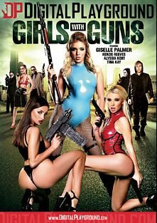 Girls With Guns, starring Giselle Palmer, Alyssia Kent, Kenzie Reeves, Michael Vegas, Danny D., Tina Kay and Ryan Ryder, produced by Digital Playground.
