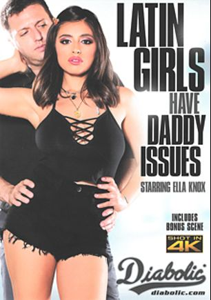 Latin Girls Have Daddy Issues, starring Ella Knox, Isabella Nice, Monica Sage, Moka Mora, Marcus London, Derrick Pierce, Mark Zane and Eric Masterson, produced by Diabolic Digital.