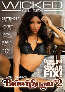 Axel Braun's Brown Sugar 2, starring September Reign, Daya Knight, Honey Gold, Mya Mays, Jenna J Foxx, Small Hands, Justin Hunt, Ike Diezel, Seth Gamble and Tommy Pistol, produced by Wicked Pictures.