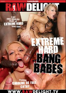 Extreme Hard Bang Babes, starring Caroline De Faie and Cathy Inez, produced by Sunset Media, Gothic Media and Raw Delight.
