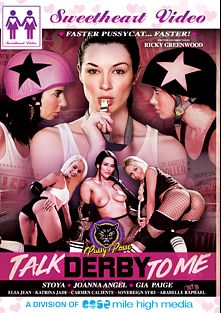 Talk Derby To Me, starring Gia Paige, Stoya Doll, Joanna Angel, Elsa Jean, Katrina Jade, Carmen Caliente, Sovereign Syre and Arabelle Raphael, produced by Sweetheart Video and Mile High Media.