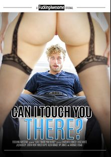 Can I Touch You There, starring Charlotte Stokely, Khloe Kapri, Jill Kassidy, Justin Hunt, Alexa Grace, Chad White and Michael Vegas, produced by Fucking Awesome.