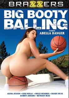 Big Booty Balling, starring Abella Danger, Holly Hendrix, Mandy Muse, Kiki Minaj, Alura Jenson, Bethany Benz and Aubrey Addams, produced by Brazzers.