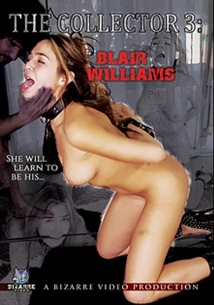 The Collector 3: Blair Williams, starring Blair Williams and Tommy Pistol, produced by Bizarre Video Productions.