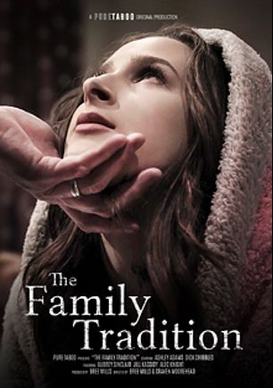 The Family Tradition, starring Ashley Adams, Alex Knight, Aubrey Sinclair, Jill Kassidy and Dick Chibbles, produced by Pure Taboo.