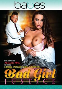 Bad Girl Justice, starring Abigail Mac, Ivy Wolfe, Elena Koshka, Alessandra Jane and Casey Calvert, produced by Babes.