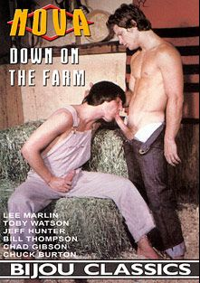 Down On The Farm, starring Jeff Hunter, Lee Marlin, Chuck Burton, Chad Gibson, Toby Watson and Bill Thompson, produced by Bijou Gay Classics and Nova.