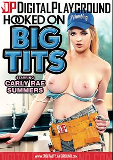 Hooked On Big Tits, starring Carly Rae, Brenna Sparks, Aria Alexander, Jasmine Jae, Natasha Nice and Denis Reed, produced by Digital Playground.