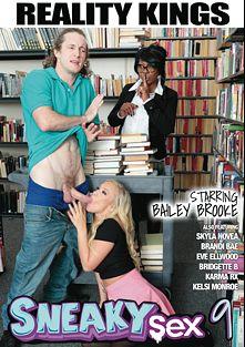 Sneaky Sex 9, starring Bailey Brooke, Karma Rx, Eve Ellwood, Brandi Bae, Brick Danger, Skyla Novea, Kelsi Monroe and Bridgette B., produced by Reality Kings.