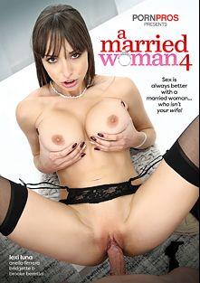 A Married Woman 4, starring Lexi Luna, Brooke Beretta, Ariella Ferrera and Bridgette B., produced by Porn Pros.