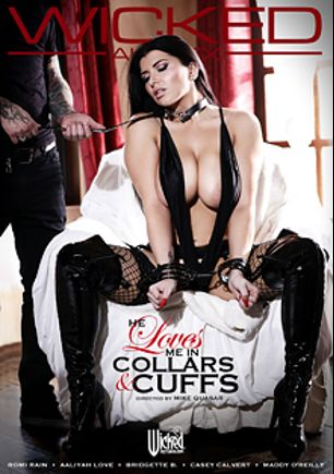 He Loves Me In Collars And Cuffs, starring Romi Rain, Small Hands, Casey Calvert, Maddy O'Reilly, Aaliyah Love, Ryan McLane, Seth Gamble, Bridgette B., Tommy Pistol and Derrick Pierce, produced by Wicked Pictures.