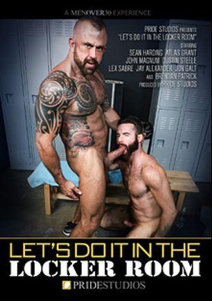 Let's Do It In The Locker Room, starring Sean Harding, Atlas Grant, Jay Alexander, Brendan Patrick, Dustin Steele, Lex Sabre, Jon Galt and John Magnum, produced by Men Over 30 and Pride Studios.
