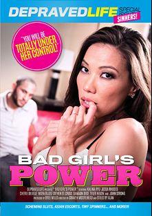 Bad Girl's Power, starring Kalina Ryu, Maya Bijou, Damon Dice, Jessa Rhodes, Tyler Nixon, Cherie DeVille, Steven St. Croix and John Strong, produced by Depraved Life.